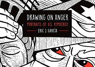 Drawing on Anger: Portraits of U.S. Hypocrisy (Latinographix)