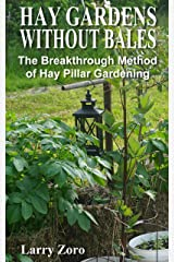 Hay Gardens Without Bales: The Breakthrough Method of Hay Pillar Gardening Kindle Edition