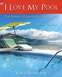 I Love My Pool!: The Perfect Pool In Five Easy Steps (Romantic America)
