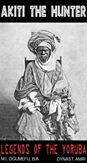 AKITI THE HUNTER: LEGENDS OF THE YORUBA
