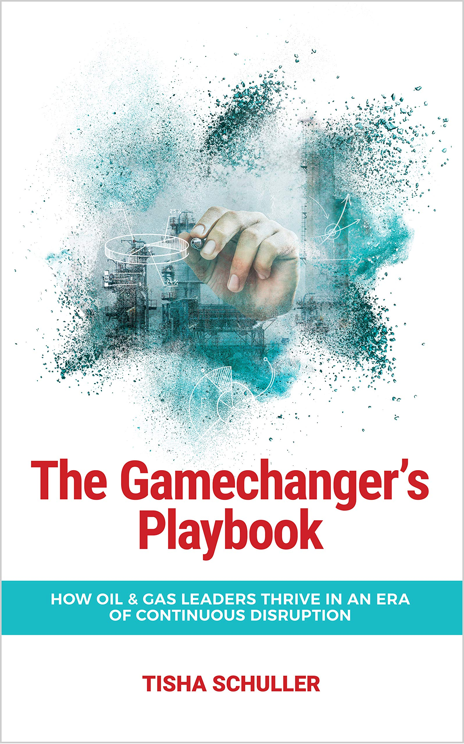 The Gamechanger's Playbook: How Oil & Gas Leaders Thrive in an Era of Continuous Disruption
