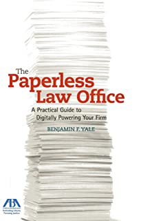The Paperless Law Office: A Practical Guide to Digitally Powering Your Firm