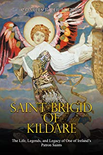 Saint Brigid of Kildare: The Life, Legends, and Legacy of One of Ireland's Patron Saints (English Edition)