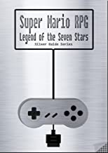 Super Mario RPG : Legend of the Seven Stars Silver Guide for Super Nintendo and SNES Classic: including full walkthrough, videos, enemies, cheats, tips, ... instruction manual (Silver Guides Book 9)