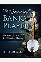 The Natural Banjo Player: Nature's Lessons for Effortless Playing Kindle Edition