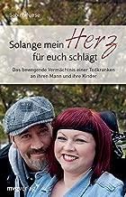Solange mein Herz für euch schlägt: Das bewegende Vermächtnis einer Todkranken an ihren Mann und ihre Kinder (German Edition)