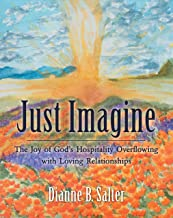 Just Imagine: The Joy of God's Hospitality Overflowing with Loving Relationships