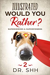 Illustrated Would You Rather? Superheroes & Superpowers: Jokes and Game Book for Children Age 5-11 (Silly Kids and Family Scenarios 2)