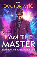 Doctor Who: I Am The Master: Legends of the Renegade Time Lord