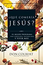 ¿Qué comería Jesús?: El programa vital para comer bien, sentirse bien, y vivir más (Spanish Edition)