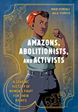 Amazons, Abolitionists, and Activists: A Graphic History of Women's Fight for Their Rights
