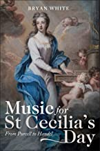 Music for St Cecilia's Day: From Purcell to Handel (Music in Britain, 1600-2000) (English Edition)