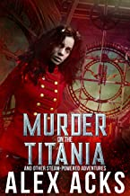 Murder on the Titania and Other Steam-Powered Adventures (Captain Marta Ramos and Her Crew Book 1)