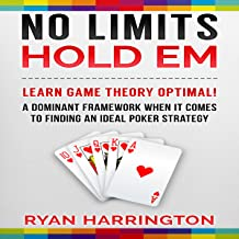 No Limits Hold Em: Learn Game Theory Optimal! A Dominant Framework When It Comes to Finding an Ideal Poker Strategy