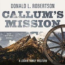 Callum's Mission: A Logan Family Western, Book 3
