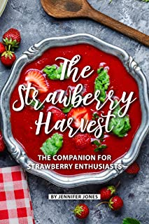 The Strawberry Harvest: The Companion for Strawberry Enthusiasts