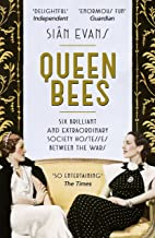 Scaricare Libri Queen Bees: Six Brilliant and Extraordinary Society Hostesses Between the Wars – A Spectacle of Celebrity, Talent, and Burning Ambition (English Edition) PDF