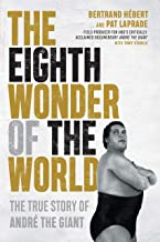 The Eighth Wonder of the World: The True Story of André the Giant PDF