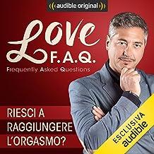 Riesci a raggiungere l'orgasmo?: Love F.A.Q. con Marco Rossi