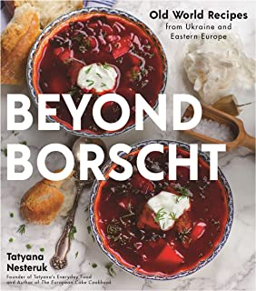 Beyond Borscht: Old World Recipes from Ukraine and Eastern Europe