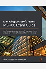 Managing Microsoft Teams: MS-700 Exam Guide: Configure and manage Microsoft Teams workloads and achieve Microsoft 365 certification with ease Kindle Edition