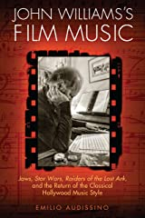 John Williams's Film Music: <i>Jaws</i>, <i>Star Wars</i>, <i>Raiders of the Lost Ark</i>, and the Return of the Classical ... Music Style (Wisconsin Film Studies) Kindle Edition
