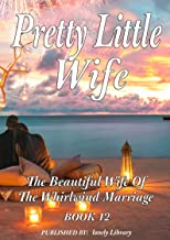 Pretty Little Wife (The Beautiful Wife of the Whirlwind Marriage Book 12)