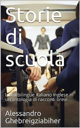 Storie di scuola: Libro bilingue Italiano Inglese in un'antologia di racconti brevi (Libri bilingue Italiano Inglese: antologie di racconti brevi)