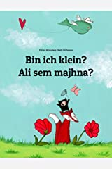 Bin ich klein? Ali sem majhna?: Deutsch-Slowenisch: Zweisprachiges Bilderbuch zum Vorlesen für Kinder ab 2 Jahren (Weltkinderbuch) Kindle Ausgabe