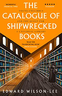 The Catalogue of Shipwrecked Books: Young Colombus and the Quest for a Universal Library: Young Columbus and the Quest for...