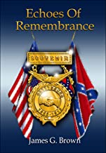 Echoes of Remembrance: A Novel of the Civil War and the Great Gettysburg Reunion of 1913