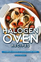 Halogen Oven Recipes: A Complete Cookbook of Quicker-to-Cook Ideas!