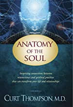 Anatomy of the Soul: Surprising Connections between Neuroscience and Spiritual Practices That Can Transform Your Life and ...