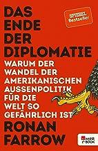 Das Ende der Diplomatie: Warum der Wandel der amerikanischen Außenpolitik für die Welt so gefährlich ist (German Edition)