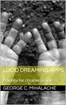 Lucid Dreaming Apps: A hobby for creative people (5 minutes reading Book 3) (English Edition)