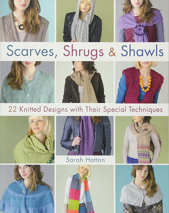 Scarves, Shrugs & Shawls: 22 Knitted Designs with Their Special Techniques (Knit & Crochet)