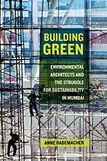 Building Green: Environmental Architects and the Struggle for Sustainability in Mumbai