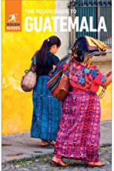 The Rough Guide to Guatemala (Travel Guide eBook): (Travel Guide with free eBook) (Rough Guides) Kindle Edition