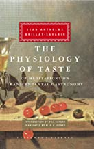 The Physiology of Taste: or Meditations on Transcendental Gastronomy (Everyman's Library)