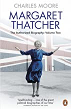 Margaret Thatcher: The Authorized Biography, Volume Two: Everything She Wants (English Edition)