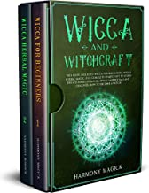 Wicca and Witchcraft: 2 Books in 1: Wicca for Beginners, Wicca Herbal Magic (The Complete Starter Kit to Learn the Mysteries of Magic, Spells and Rituals ... How to Become a Witch) (English Edition)