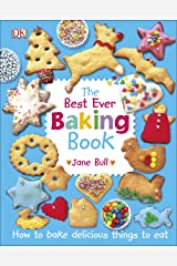 The Best Ever Baking Book: How to Bake Delicious Things to Eat Capa dura