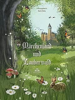 Märchenland und Zauberwald: Märchenhafte Anthologie nicht nur für Senioren