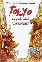 Tokyo. La guida nerd. Musei, shopping, meraviglie: il meglio di Tokyo per chi ama i videogiochi, gli anime, i manga e i gi...