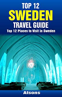 Top 12 Places to Visit in Sweden - Top 12 Sweden Travel Guide (Includes Stockholm, Gothenburg, Malmö, Uppsala, Helsingborg, & More) (Europe Travel Series Book 30)