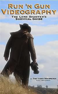 Run 'n Gun Videography: The Lone Shooter's Survival Guide