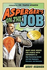 Asperger's on the Job: Must-Have Advice for People with Asperger's or High Functioning Autism and their Employers, Educators, and Advocates Kindle Edition