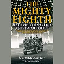 The Mighty Eighth: The Air War in Europe as Told by the Men Who Fought It