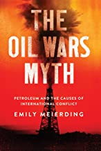 The Oil Wars Myth: Petroleum and the Causes of International Conflict