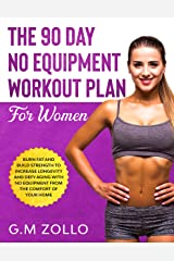 The 90 Day No Equipment Workout Plan For Women: Burn Fat and Build Strength to Increase Longevity and Defy Aging With No Equipment From the Comfort of Your Home (English Edition) eBook Kindle